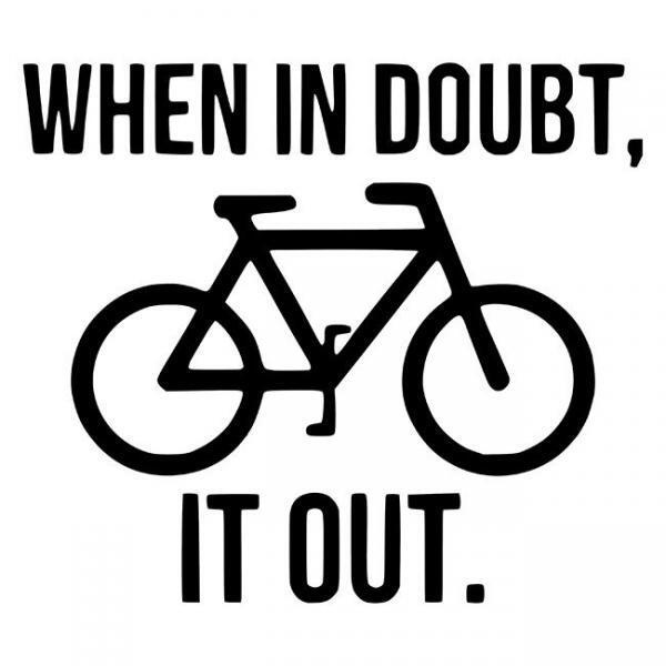 When it doubt bike it out.