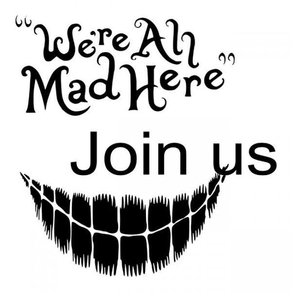 We're all Mad Here Join us